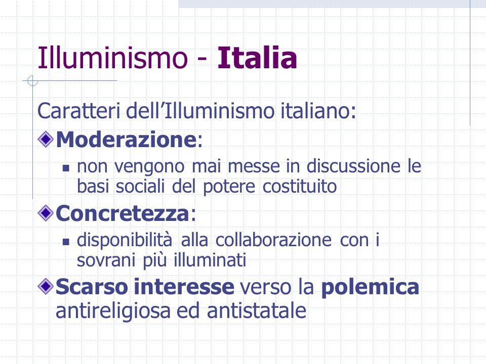 Illuminismo - Italia Caratteri dell'Illuminismo italiano: Moderazione: non vengono mai messe in discussione le basi sociali del potere costituito Conc