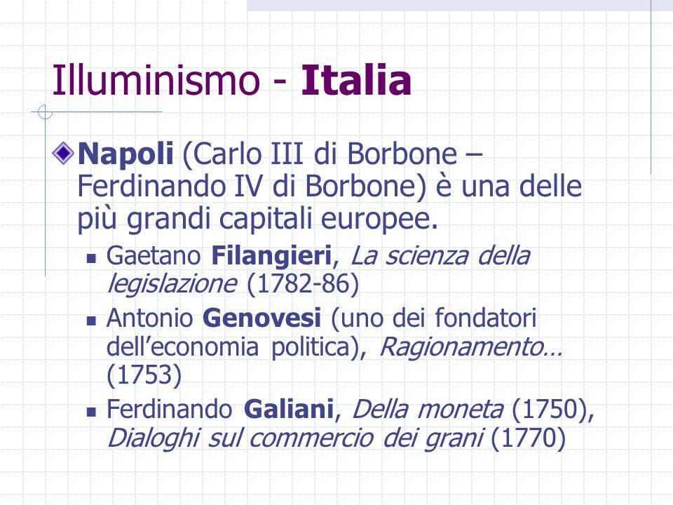 Illuminismo - Italia Napoli (Carlo III di Borbone – Ferdinando IV di Borbone) è una delle più grandi capitali europee. Gaetano Filangieri, La scienza