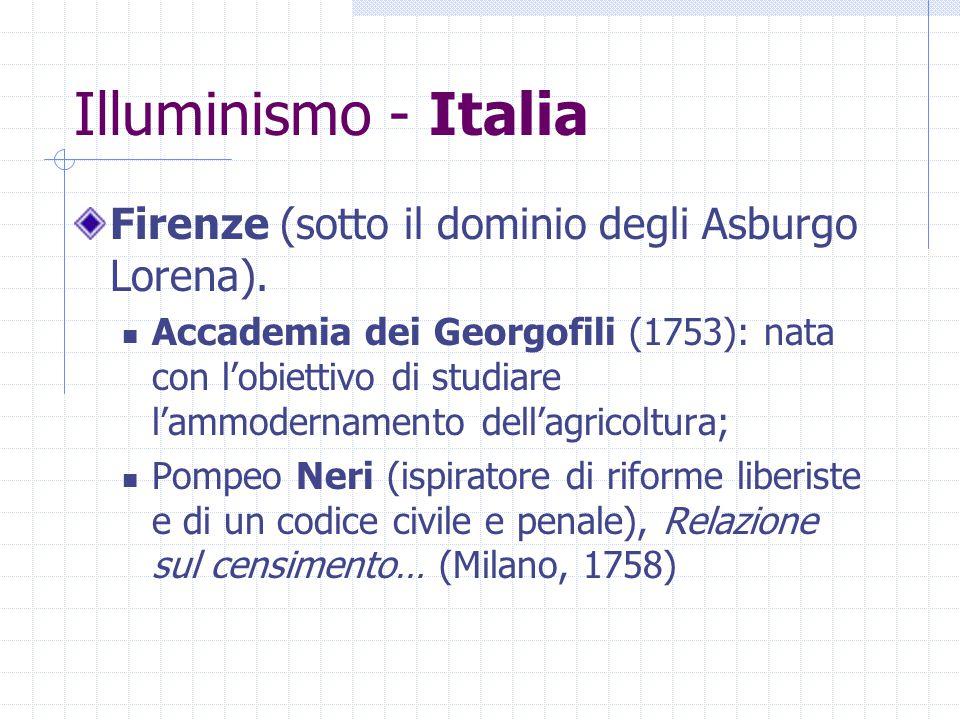 Illuminismo - Italia Firenze (sotto il dominio degli Asburgo Lorena). Accademia dei Georgofili (1753): nata con l'obiettivo di studiare l'ammodernamen