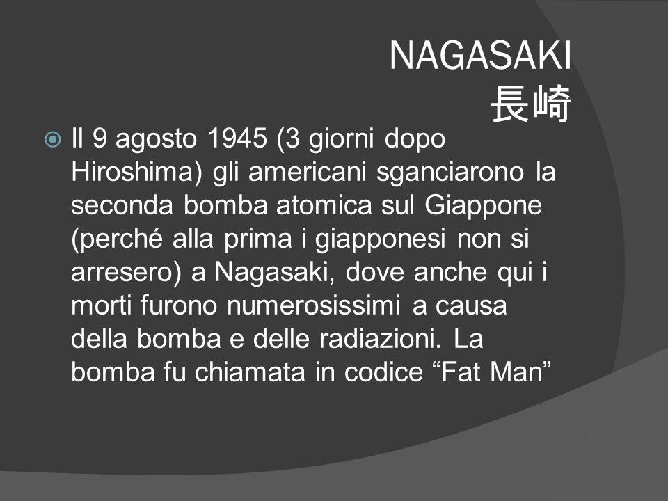 NAGASAKI 長崎  Il 9 agosto 1945 (3 giorni dopo Hiroshima) gli americani sganciarono la seconda bomba atomica sul Giappone (perché alla prima i giapponesi non si arresero) a Nagasaki, dove anche qui i morti furono numerosissimi a causa della bomba e delle radiazioni.