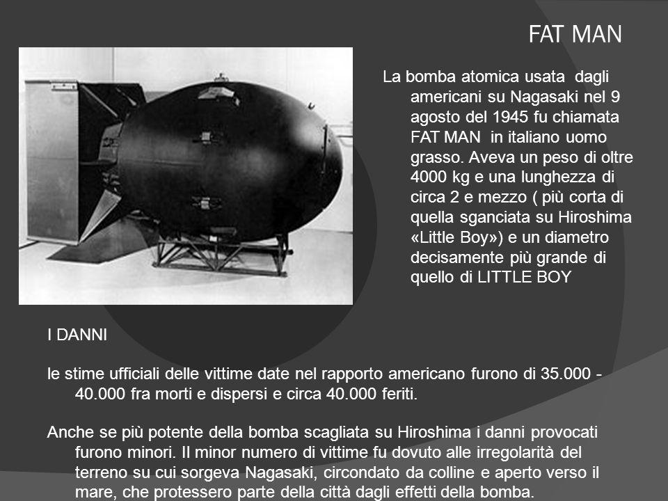 Fare clic sull icona per inserire un immagine FAT MAN La bomba atomica usata dagli americani su Nagasaki nel 9 agosto del 1945 fu chiamata FAT MAN in italiano uomo grasso.