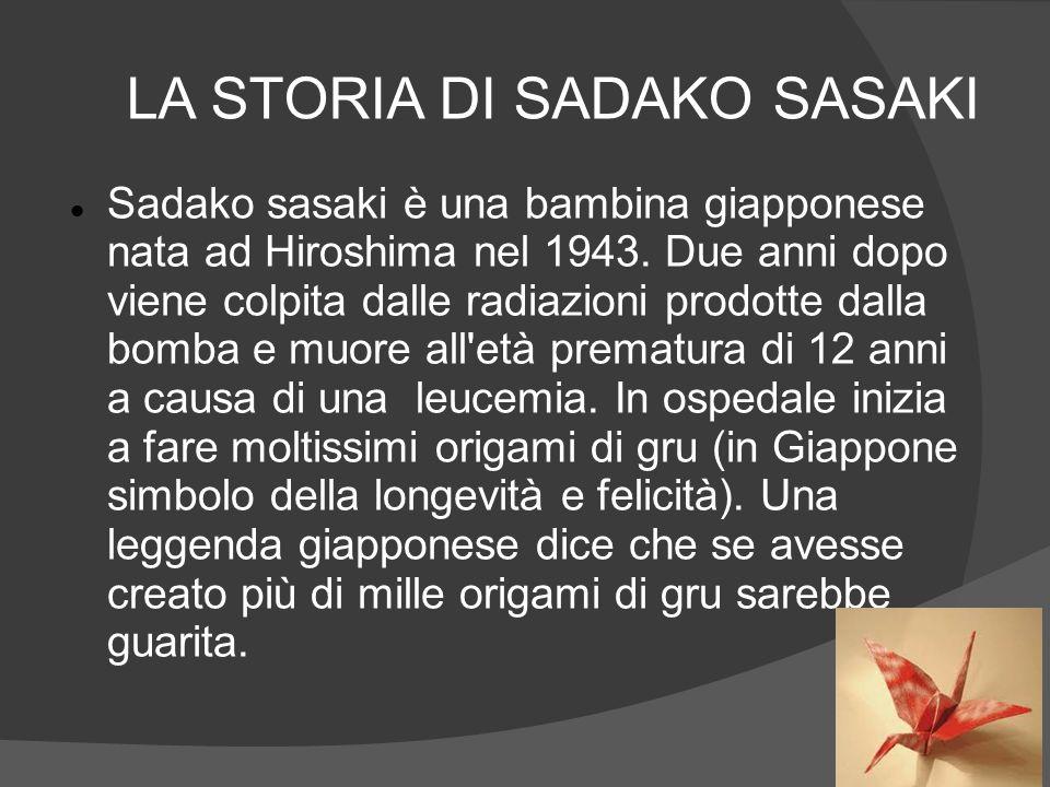 Sadako sasaki è una bambina giapponese nata ad Hiroshima nel 1943. Due anni dopo viene colpita dalle radiazioni prodotte dalla bomba e muore all'età p