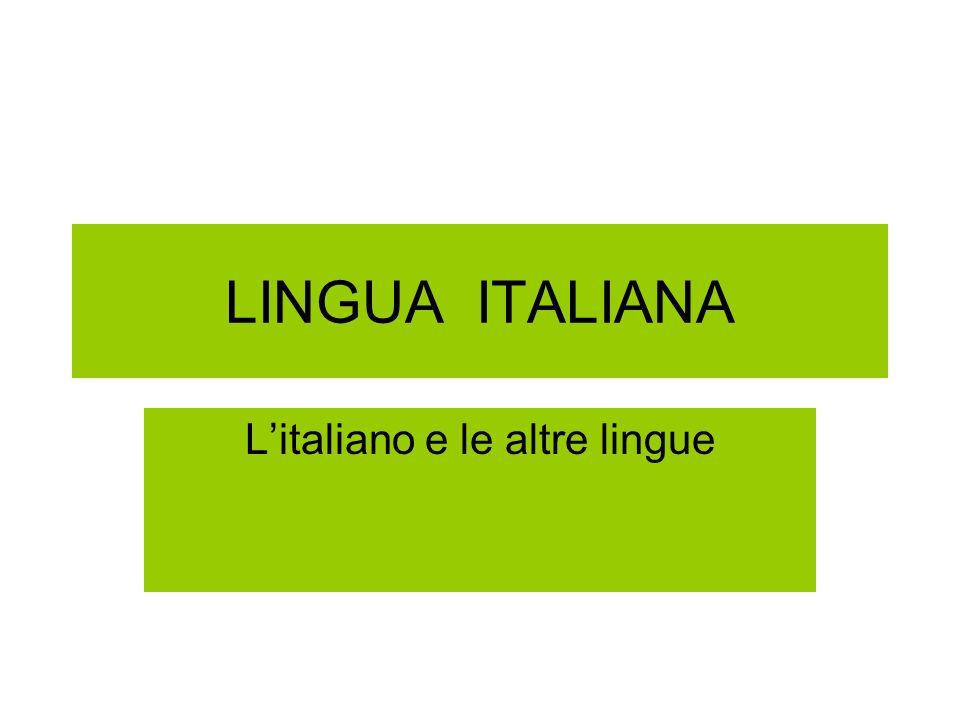 LINGUA ITALIANA L'italiano e le altre lingue