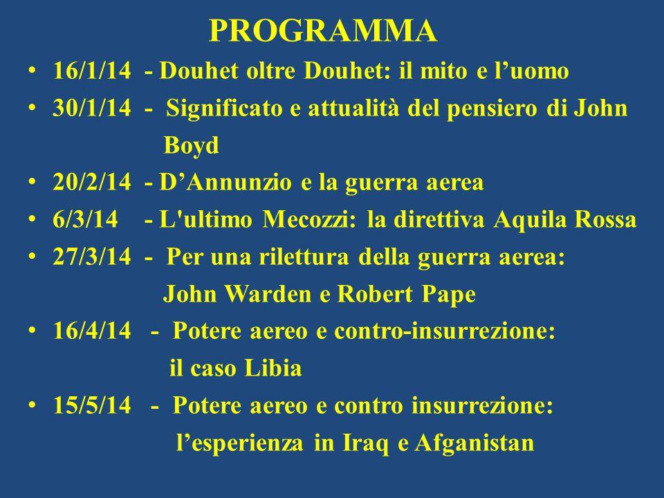 PROGRAMMA 16/1/14 - Douhet oltre Douhet: il mito e l'uomo 30/1/14 - Significato e attualità del pensiero di John Boyd 20/2/14 - D'Annunzio e la guerra