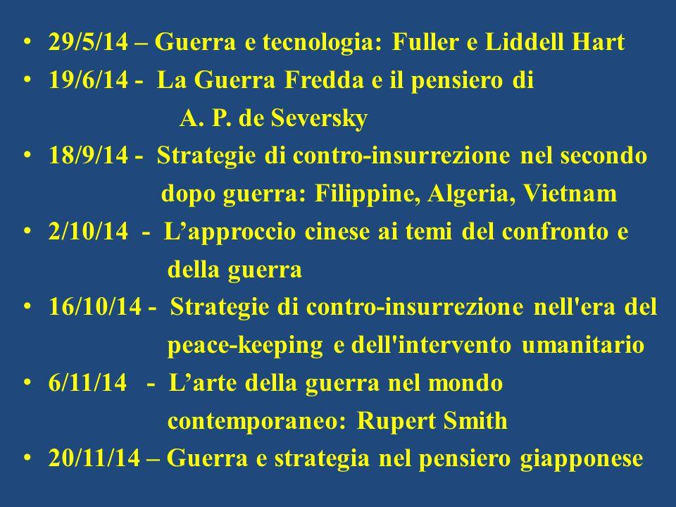 29/5/14 – Guerra e tecnologia: Fuller e Liddell Hart 19/6/14 - La Guerra Fredda e il pensiero di A. P. de Seversky 18/9/14 - Strategie di contro-insur