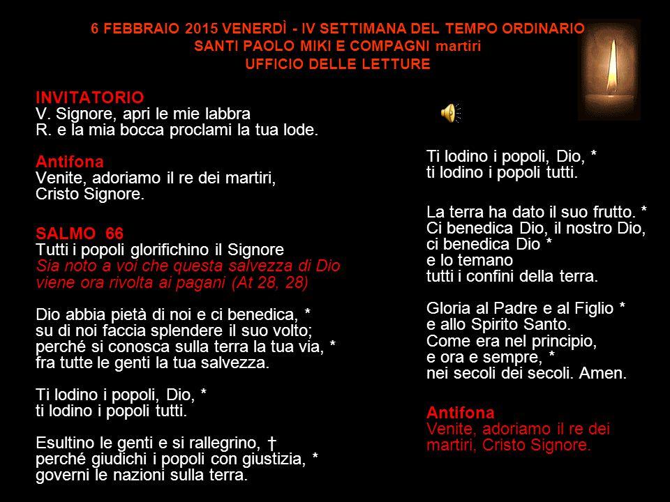 6 FEBBRAIO 2015 VENERDÌ - IV SETTIMANA DEL TEMPO ORDINARIO SANTI PAOLO MIKI E COMPAGNI martiri UFFICIO DELLE LETTURE INVITATORIO V.