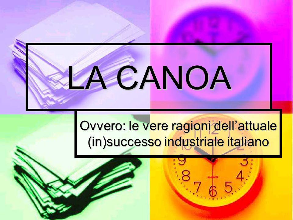 LA CANOA Ovvero: le vere ragioni dell'attuale (in)successo industriale italiano