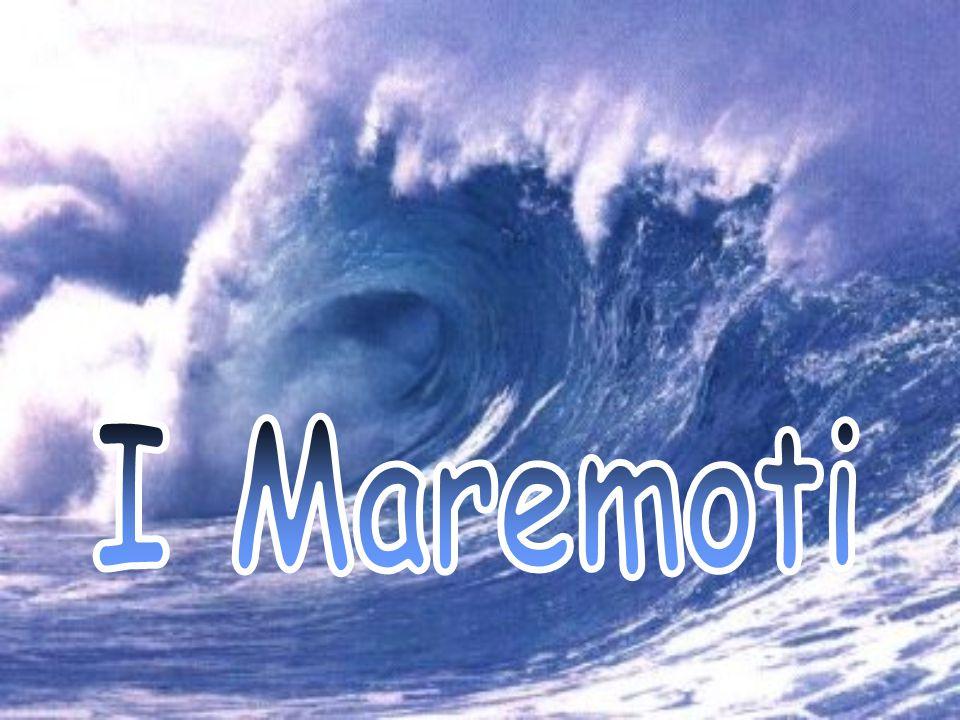 Quando avviene un terremoto sotto ilo fondo del mare, si produce un maremoto.