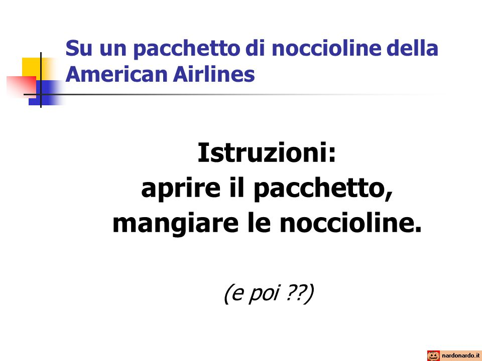 Su un pacchetto di noccioline della American Airlines Istruzioni: aprire il pacchetto, mangiare le noccioline.