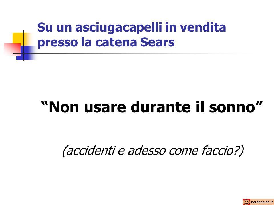 Su un asciugacapelli in vendita presso la catena Sears Non usare durante il sonno (accidenti e adesso come faccio )