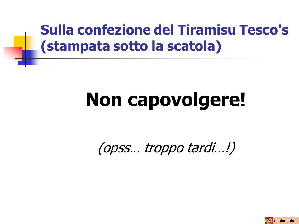Sulla confezione del Tiramisu Tesco s (stampata sotto la scatola) Non capovolgere.