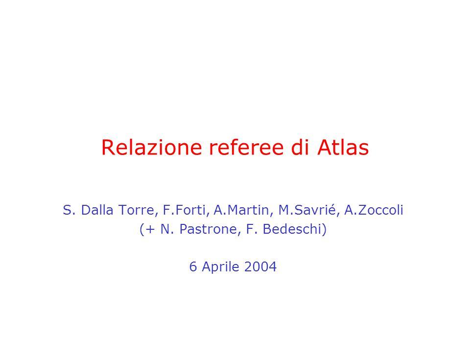 5-6 Aprile 2004CSN1 - Referee di Atlas2 Commenti generali Stato di RPC, MDT, LVL1, HLT + richieste aggiuntive Ottimi progressi su produzione RPC –Milestones rispettate (alcuni nuovi extracosti ?) Produzione MDT ok.