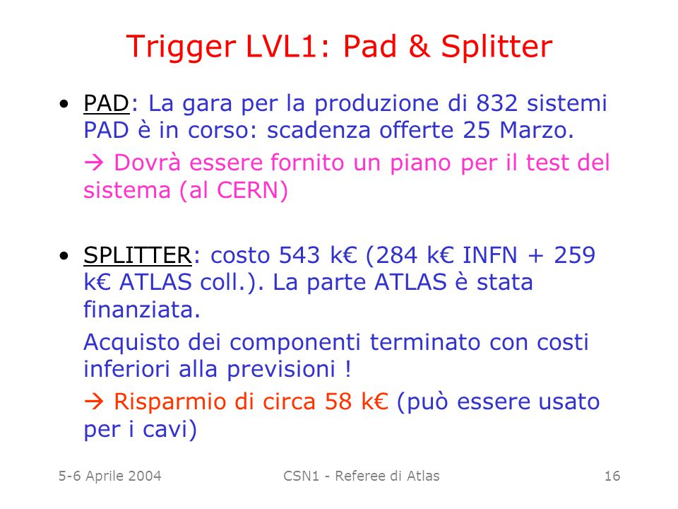 5-6 Aprile 2004CSN1 - Referee di Atlas16 Trigger LVL1: Pad & Splitter PAD: La gara per la produzione di 832 sistemi PAD è in corso: scadenza offerte 2