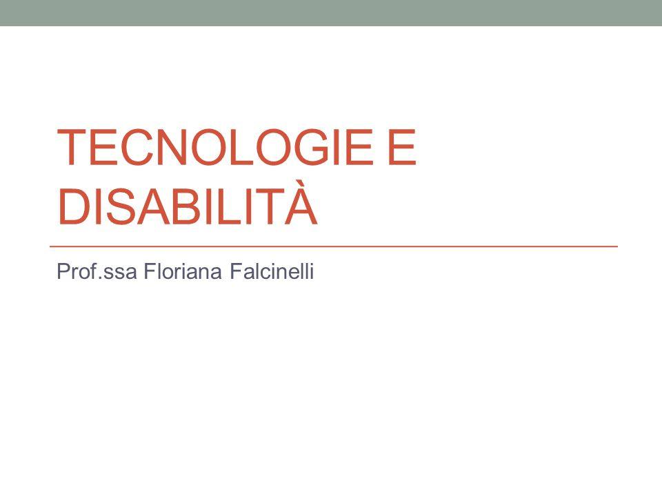 TECNOLOGIE E DISABILITÀ Prof.ssa Floriana Falcinelli