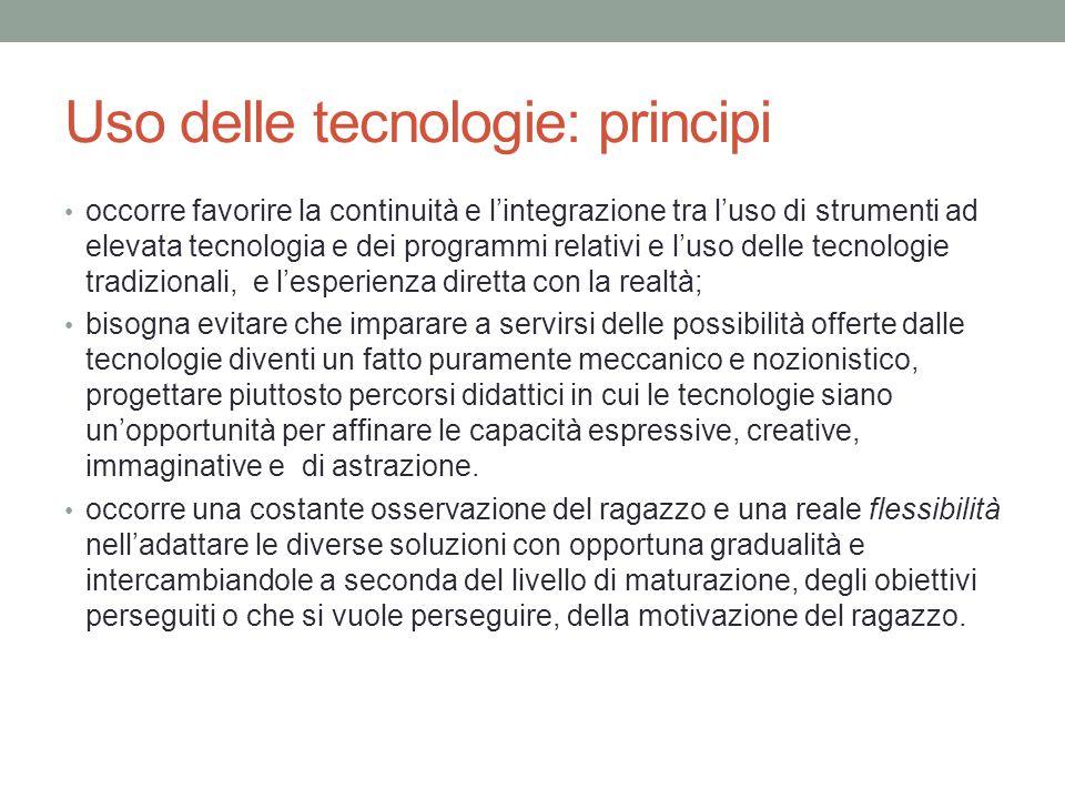 Uso delle tecnologie: principi occorre favorire la continuità e l'integrazione tra l'uso di strumenti ad elevata tecnologia e dei programmi relativi e