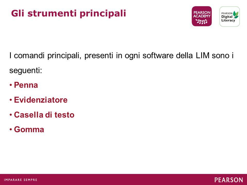 I comandi principali, presenti in ogni software della LIM sono i seguenti: Penna Evidenziatore Casella di testo Gomma Gli strumenti principali