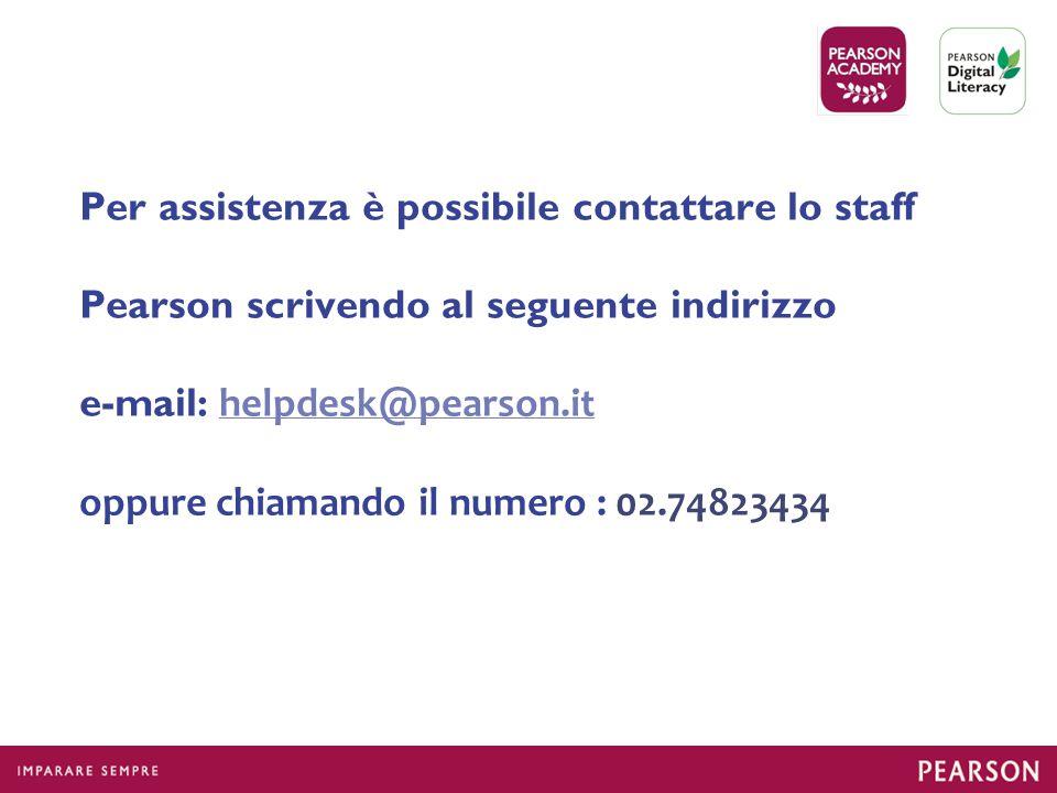 Per assistenza è possibile contattare lo staff Pearson scrivendo al seguente indirizzo e-mail: helpdesk@pearson.it oppure chiamando il numero : 02.74823434helpdesk@pearson.it