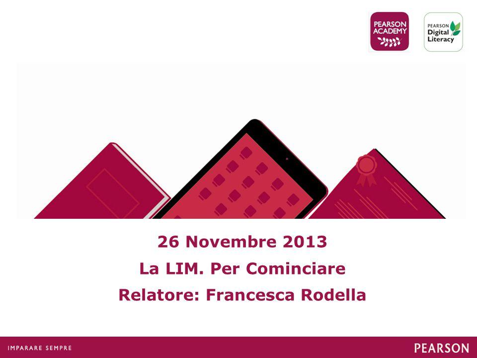 26 Novembre 2013 La LIM. Per Cominciare Relatore: Francesca Rodella
