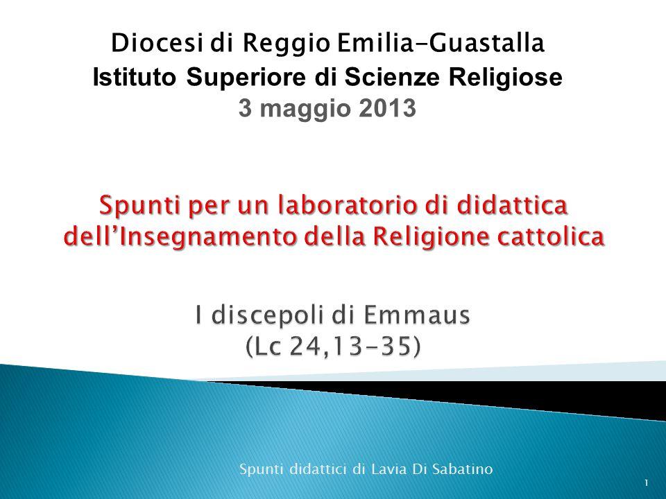 Diocesi di Reggio Emilia-Guastalla Istituto Superiore di Scienze Religiose 3 maggio 2013 1 Spunti didattici di Lavia Di Sabatino