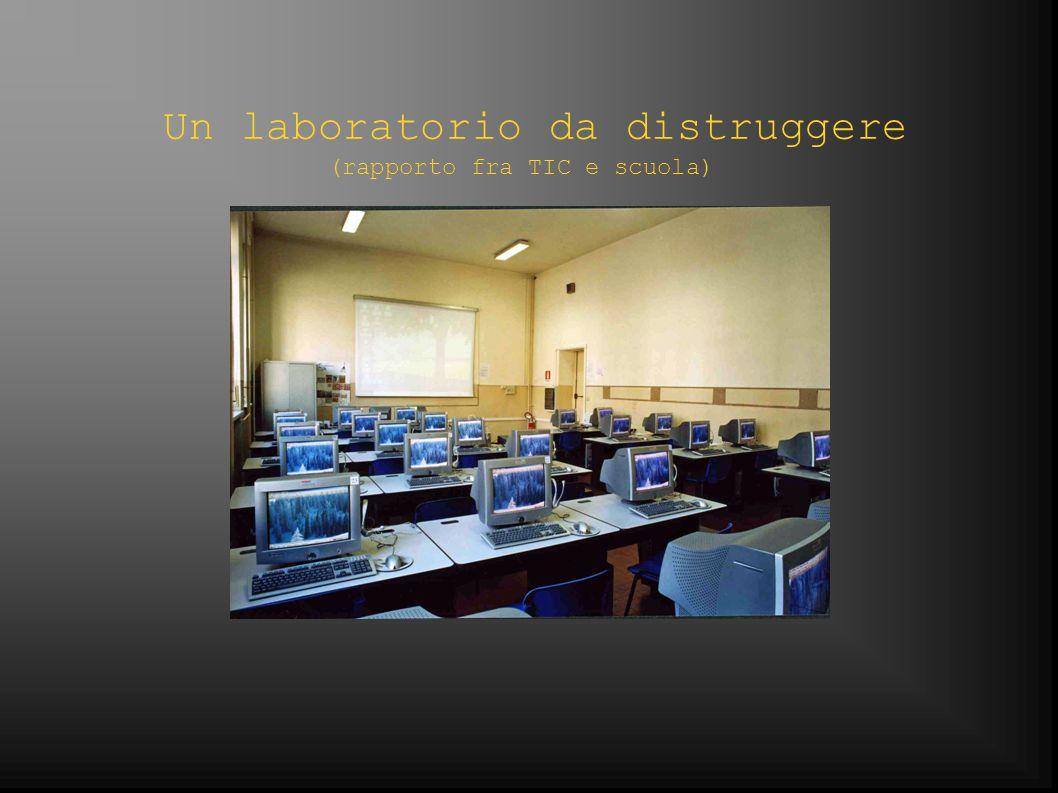 Un laboratorio da distruggere (rapporto fra TIC e scuola)