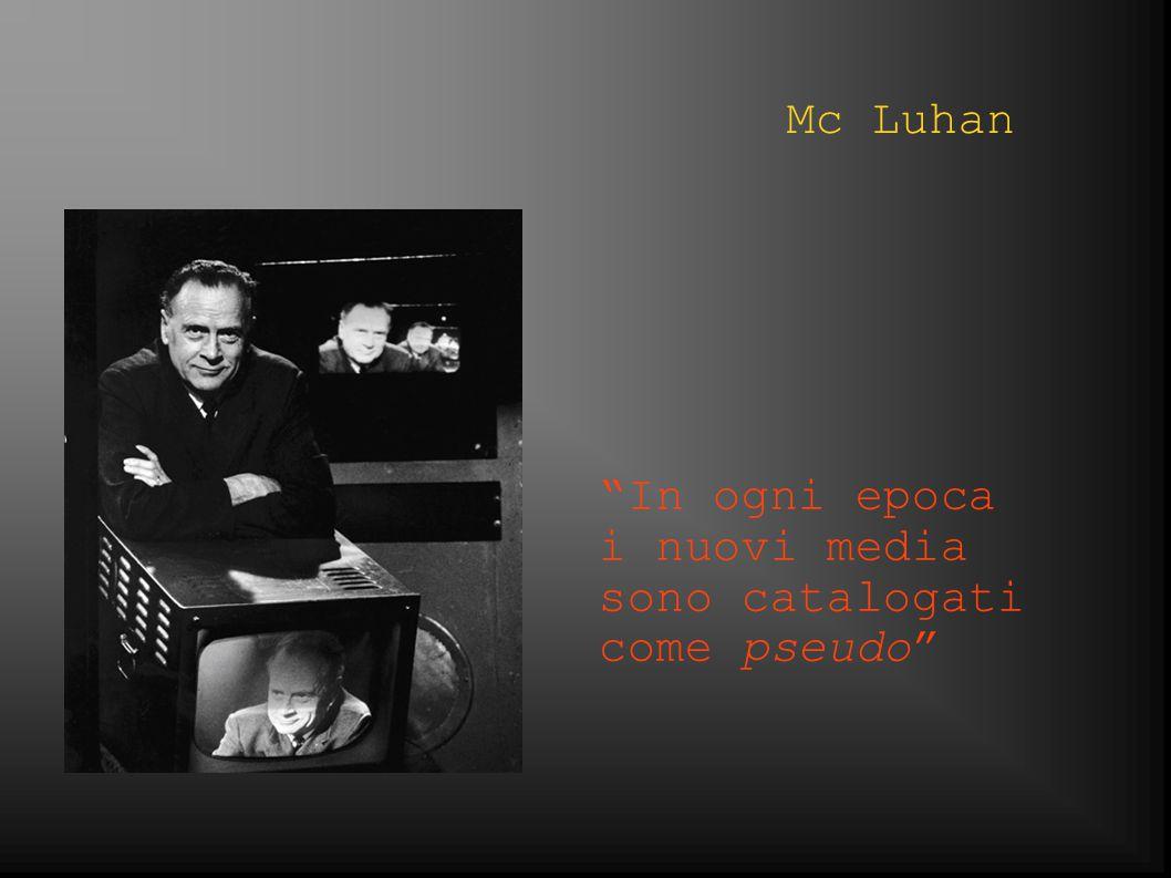 Mc Luhan In ogni epoca i nuovi media sono catalogati come pseudo