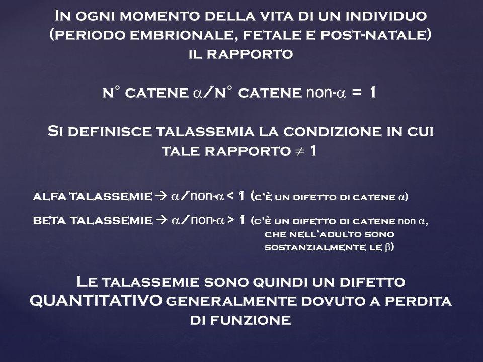 alfa talassemie   / non -  < 1 ( c'è un difetto di catene  ) beta talassemie   / non -  > 1 (c'è un difetto di catene non , che nell'adulto so