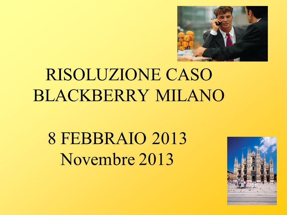 RISOLUZIONE CASO BLACKBERRY MILANO 8 FEBBRAIO 2013 Novembre 2013