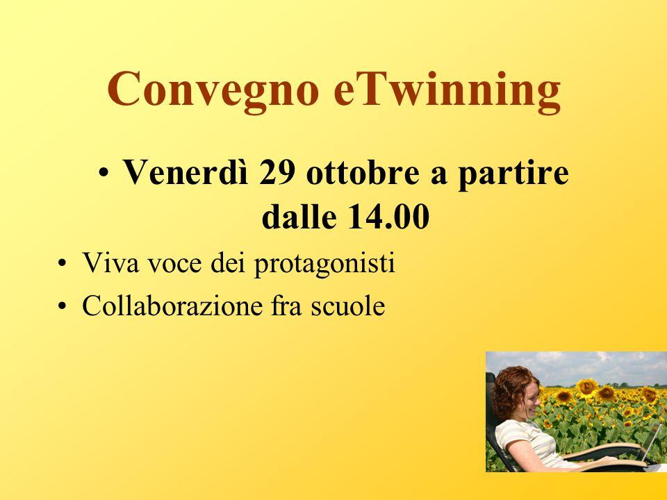 Convegno eTwinning Venerdì 29 ottobre a partire dalle 14.00 Viva voce dei protagonisti Collaborazione fra scuole
