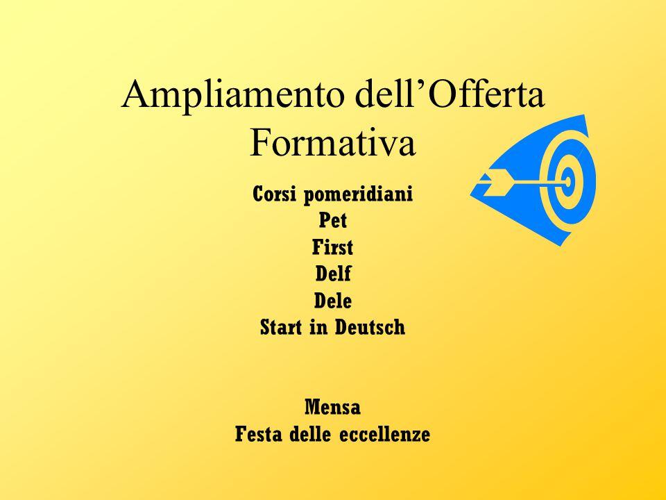 Ampliamento dell'Offerta Formativa Corsi pomeridiani Pet First Delf Dele Start in Deutsch Mensa Festa delle eccellenze