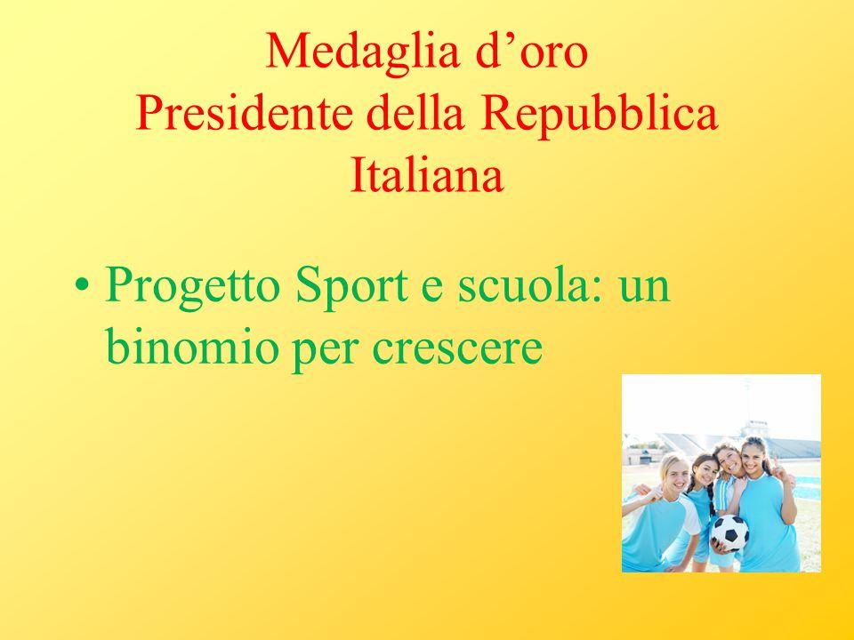 Medaglia d'oro Presidente della Repubblica Italiana Progetto Sport e scuola: un binomio per crescere