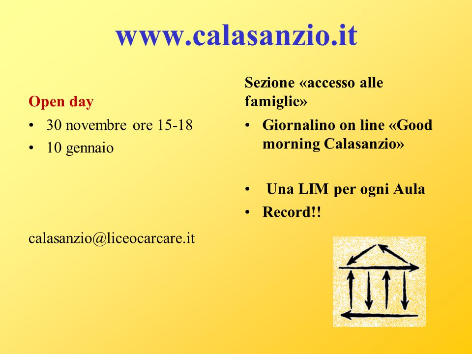 www.calasanzio.it Open day 30 novembre ore 15-18 10 gennaio calasanzio@liceocarcare.it Sezione «accesso alle famiglie» Giornalino on line «Good mornin