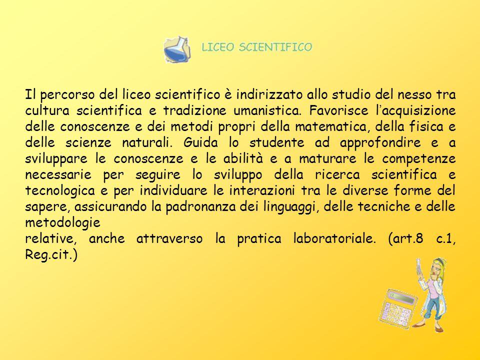 Il percorso del liceo scientifico è indirizzato allo studio del nesso tra cultura scientifica e tradizione umanistica. Favorisce l ' acquisizione dell