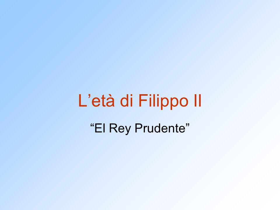 """L'età di Filippo II """"El Rey Prudente"""""""