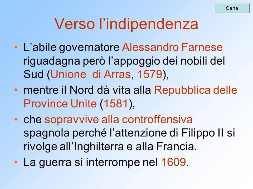 Verso l'indipendenza L'abile governatore Alessandro Farnese riguadagna però l'appoggio dei nobili del Sud (Unione di Arras, 1579), mentre il Nord dà v