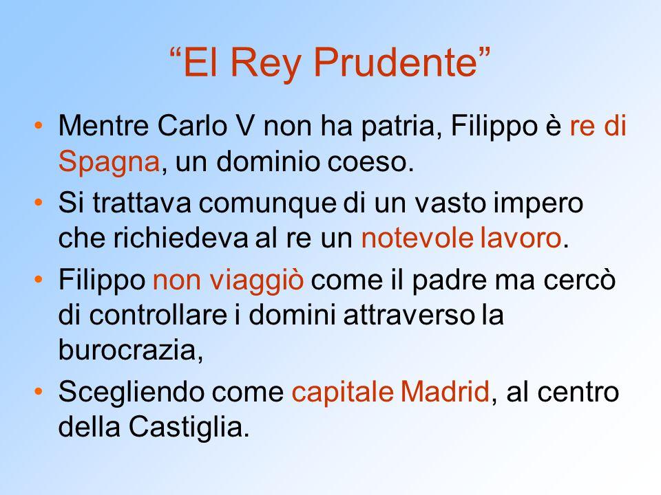 """""""El Rey Prudente"""" Mentre Carlo V non ha patria, Filippo è re di Spagna, un dominio coeso. Si trattava comunque di un vasto impero che richiedeva al re"""