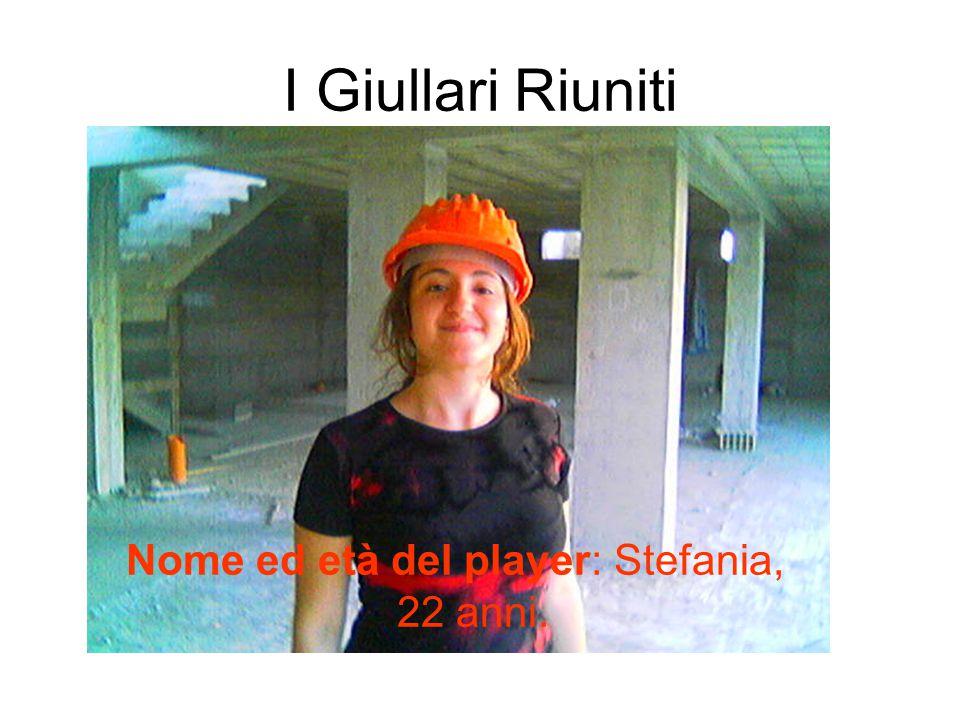 I Giullari Riuniti Nome ed età del player: Stefania, 22 anni.