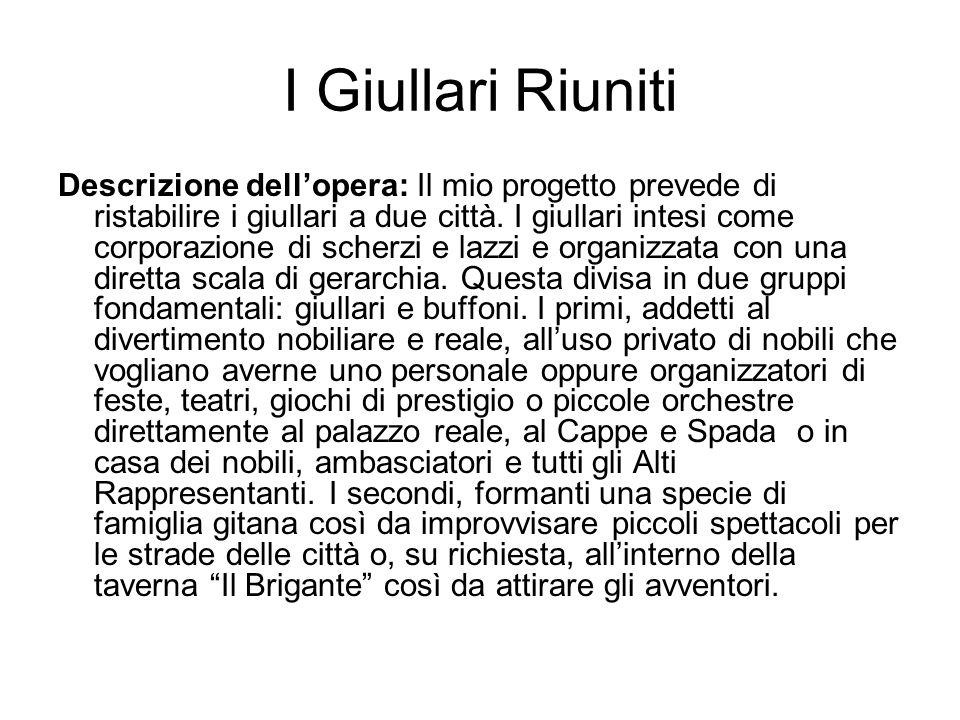I Giullari Riuniti Descrizione dell'opera: Il mio progetto prevede di ristabilire i giullari a due città.