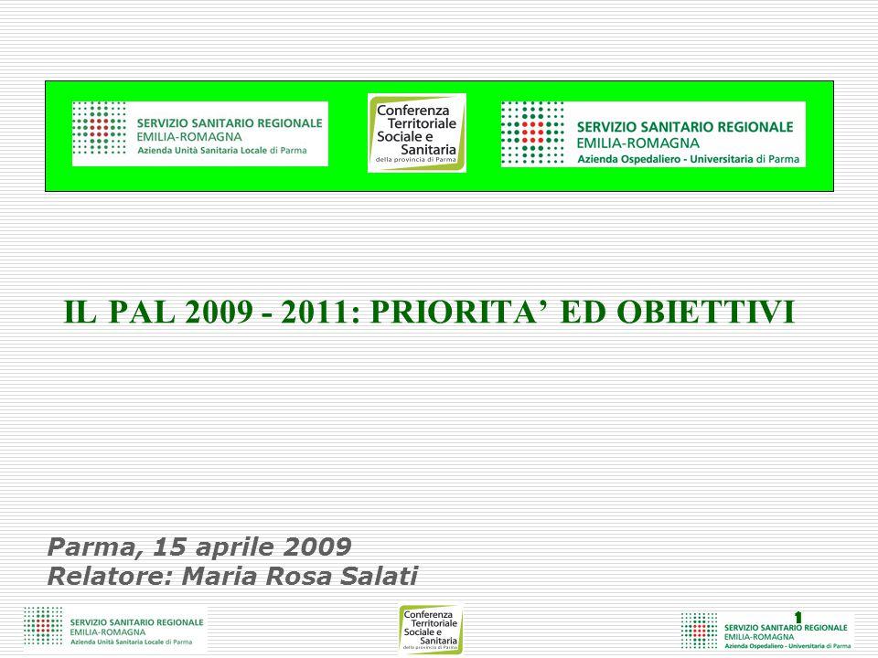 1 Parma, 15 aprile 2009 Relatore: Maria Rosa Salati IL PAL 2009 - 2011: PRIORITA' ED OBIETTIVI