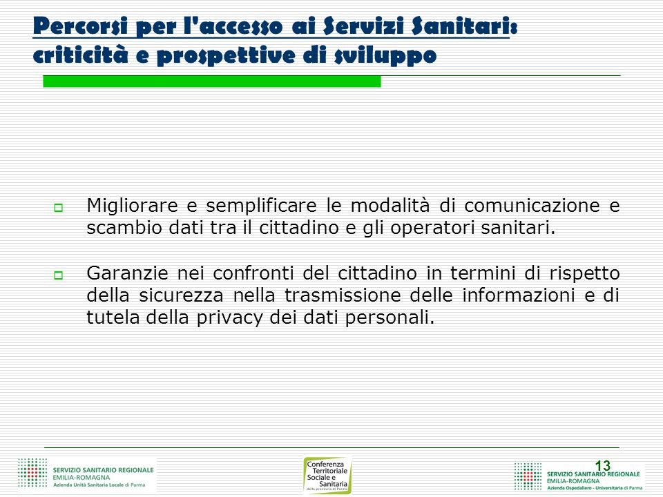 13 Percorsi per l accesso ai Servizi Sanitari: criticità e prospettive di sviluppo  Migliorare e semplificare le modalità di comunicazione e scambio dati tra il cittadino e gli operatori sanitari.