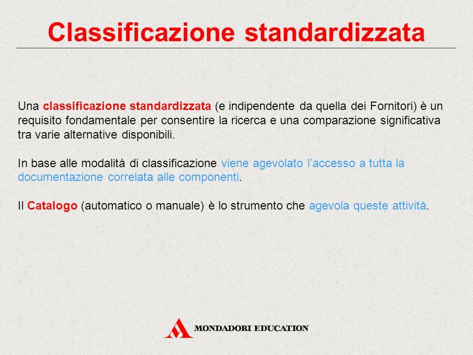 Classificazione standardizzata Una classificazione standardizzata (e indipendente da quella dei Fornitori) è un requisito fondamentale per consentire