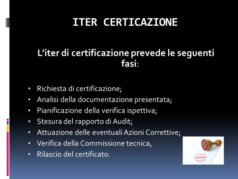 ITER CERTICAZIONE L'iter di certificazione prevede le seguenti fasi: Richiesta di certificazione; Analisi della documentazione presentata; Pianificazi