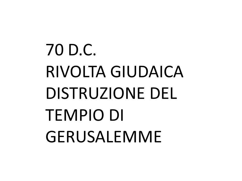 70 D.C. RIVOLTA GIUDAICA DISTRUZIONE DEL TEMPIO DI GERUSALEMME