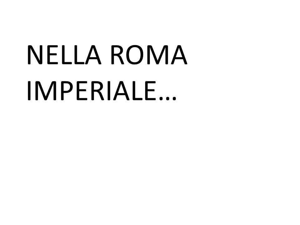 NELLA ROMA IMPERIALE…
