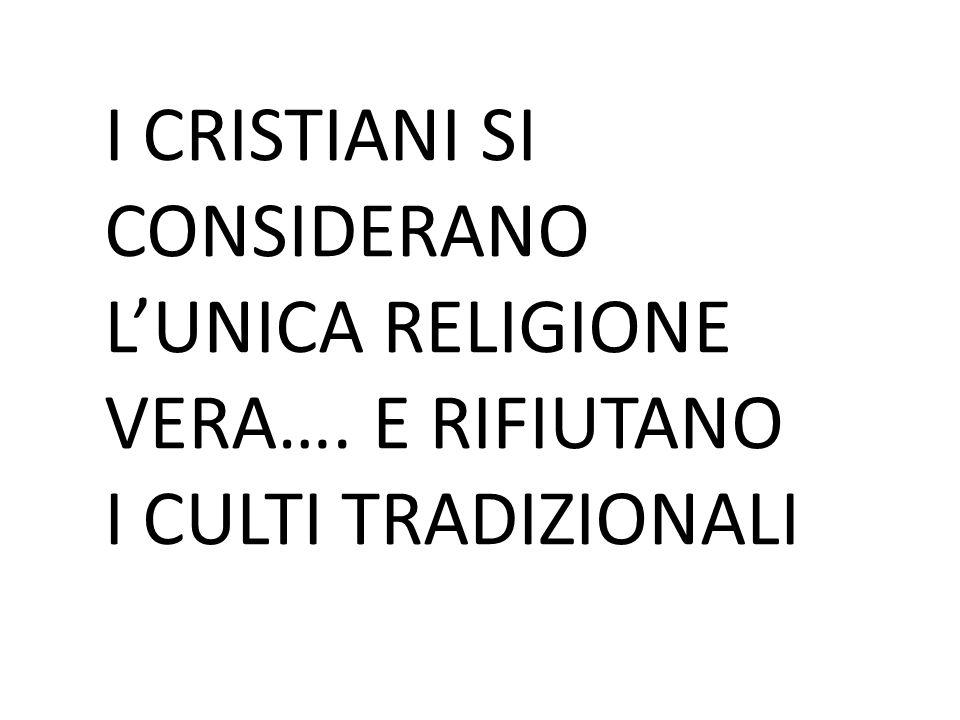 I CRISTIANI SI CONSIDERANO L'UNICA RELIGIONE VERA…. E RIFIUTANO I CULTI TRADIZIONALI