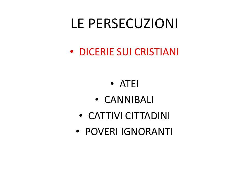 LE PERSECUZIONI DICERIE SUI CRISTIANI ATEI CANNIBALI CATTIVI CITTADINI POVERI IGNORANTI