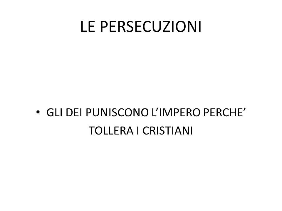 LE PERSECUZIONI GLI DEI PUNISCONO L'IMPERO PERCHE' TOLLERA I CRISTIANI