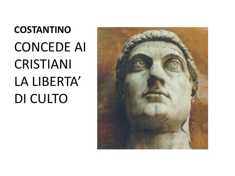 COSTANTINO CONCEDE AI CRISTIANI LA LIBERTA' DI CULTO