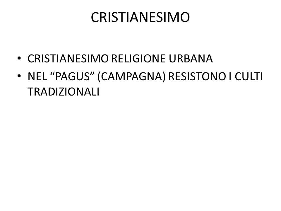 """CRISTIANESIMO CRISTIANESIMO RELIGIONE URBANA NEL """"PAGUS"""" (CAMPAGNA) RESISTONO I CULTI TRADIZIONALI"""