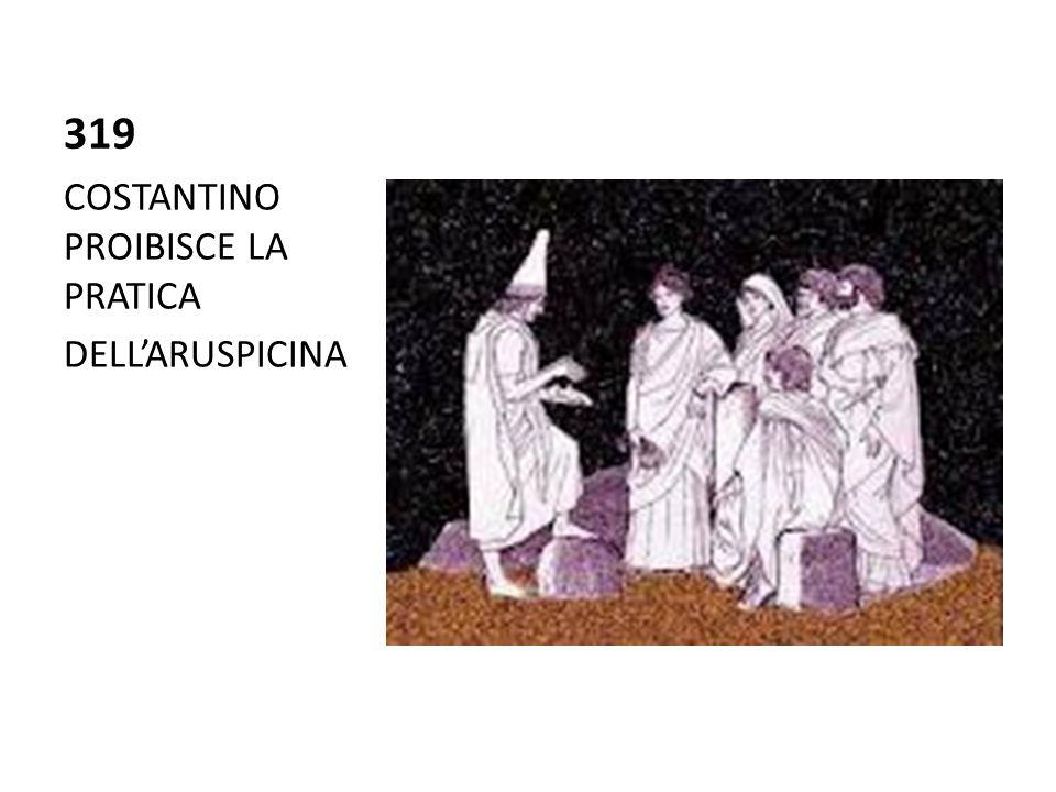 319 COSTANTINO PROIBISCE LA PRATICA DELL'ARUSPICINA