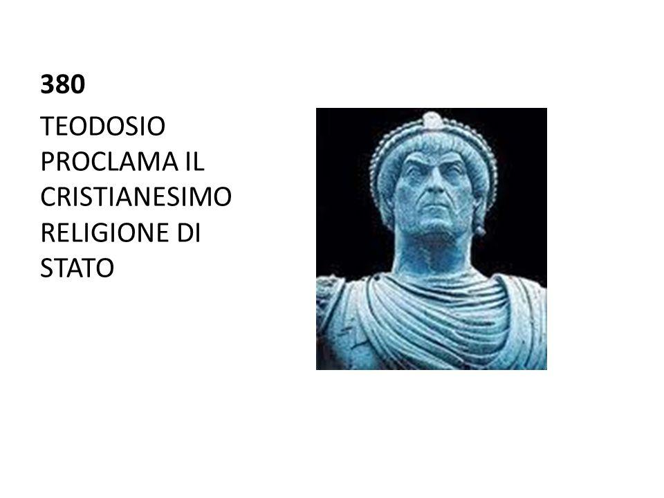 380 TEODOSIO PROCLAMA IL CRISTIANESIMO RELIGIONE DI STATO
